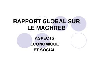 RAPPORT GLOBAL SUR LE MAGHREB