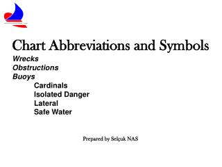 Chart Abbreviations and Symbols Wrecks Obstructions Buoys   Cardinals  Isolated Danger  Lateral  Safe Water