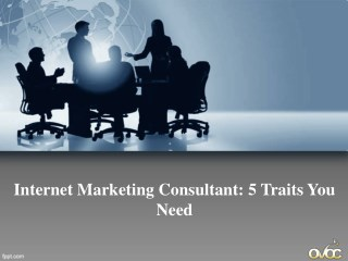 Internet Marketing Consultant: 5 Traits You Need