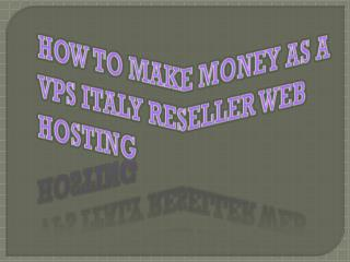 How to Make Money as a VPS Italy Reseller Web Hosting
