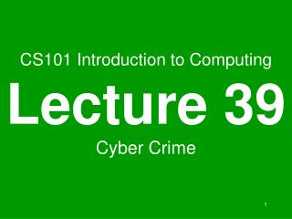 CS101 Introduction to Computing Lecture 39 Cyber Crime