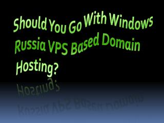 Should You Go With Windows Russia VPS Based Domain Hosting?