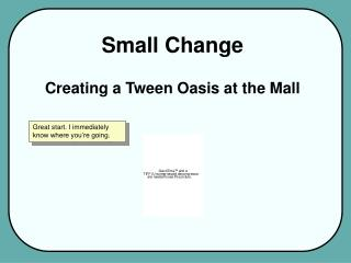 Small Change Creating a Tween Oasis at the Mall
