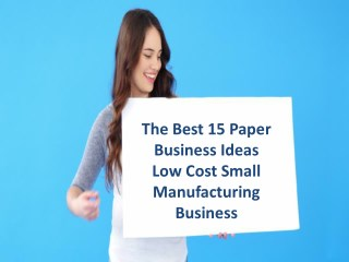 Best 15 Paper Business Ideas - Low Cost Small Manufacturing Business