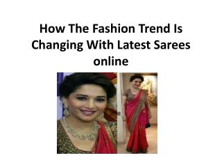 How The Fashion Trend Is Changing With Latest Sarees online