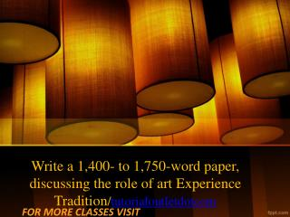 Write a 1,400- to 1,750-word paper, discussing the role of art Experience Tradition/tutorialoutletdotcom