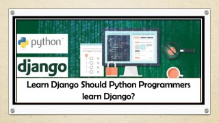 Learn Django Should Python Programmers learn Django?