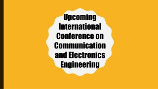 Upcoming International Conference on Communication and Electronics Engineering
