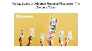 Payday Loans or Advance Financial Flex Loans: The Choice is Yours.