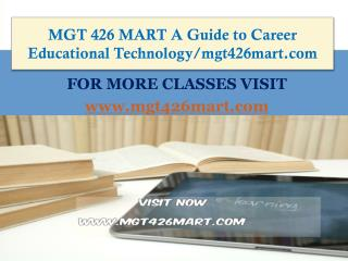 MGT 426 MART A Guide to Career Educational Technology/mgt426mart.com