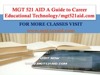 MGT 521 AID A Guide to Career Educational Technology/mgt521aid.com