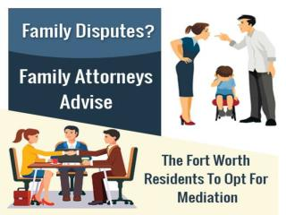 Family Disputes? Family Attorneys Advise The Fort Worth Residents To Opt For Mediation