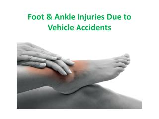 Foot & Ankle Injuries Due to Vehicle Acciden?ts