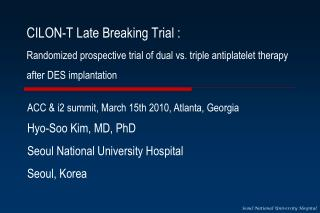 CILON-T Late Breaking Trial : Randomized prospective trial of dual vs. triple antiplatelet therapy after DES implantatio