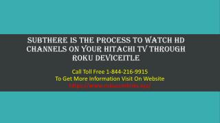 SubtHere is the process to Watch HD Channels On Your Hitachi TV Through Roku Deviceitle