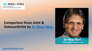 Comparison of Knee Joint and Knee Osteoarthritis - Dr Niraj Vora