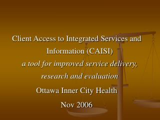 Client Access to Integrated Services and Information (CAISI) a tool for improved service delivery, research and evaluati