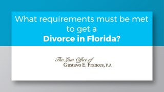 What requirements must be met to get a Divorce in Florida?