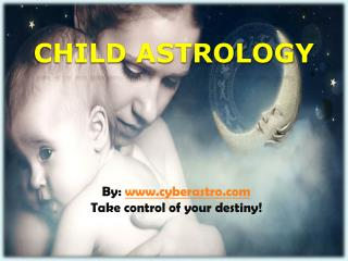 How will child astrology report help you ?