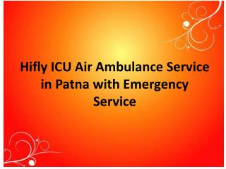 Hifly ICU Air Ambulance Service from Patna to Delhi with Emergency Service