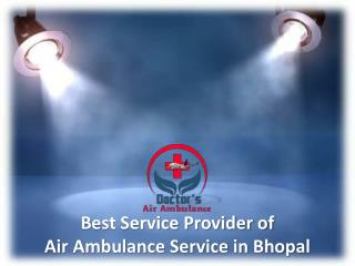 Low fare Air Ambulance Service in Bhopal Available 24*7