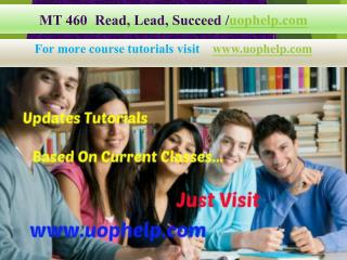 MT 460  Read, Lead, Succeed/Uophelp.com