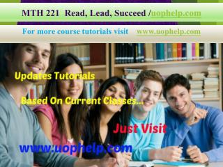 MTH 221  Read, Lead, Succeed/Uophelp.com