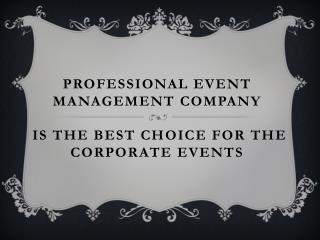 Professional Event Management Company is the best choice for the corporate events