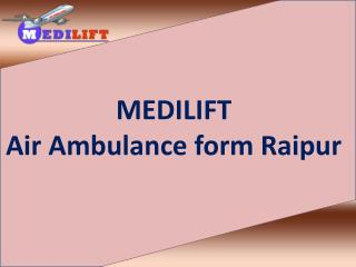 Medilift Air Ambulance from Raipur with Complete Medical Facility