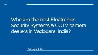 Who are the best Electronics Security Systems & CCTV camera dealers in Vadodara, India?