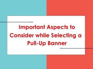 Important Aspects to Consider while Selecting a Pull-Up Banner
