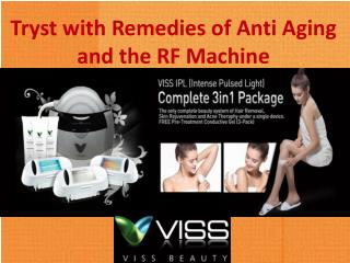 Tryst with Remedies of Anti Aging and the RF Machine