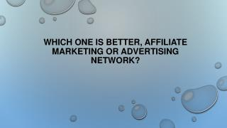 Which One Is Better, Affiliate Marketing or Advertising Network
