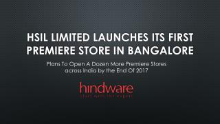 HSIL Limited Launches Its First Premiere Store in Bangalore