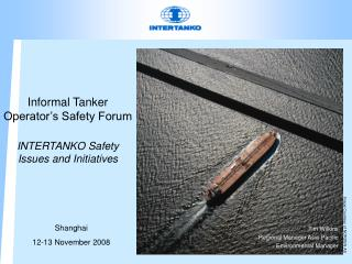 Informal Tanker Operator's Safety Forum INTERTANKO Safety Issues and Initiatives