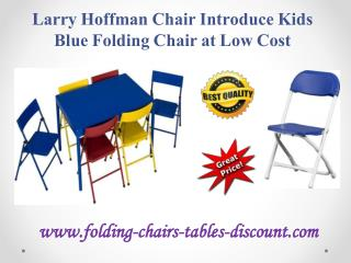 Larry Hoffman Chair Introduce Kids Blue Folding Chair at Low Cost