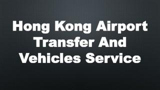 Hong Kong Airport Transfer And Vehicles Service