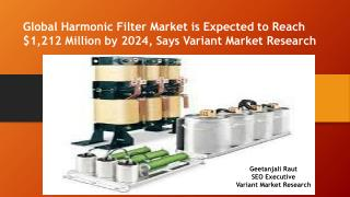 Global Harmonic Filter Market is Expected to Reach $1,212 Million by 2024, Says Variant Market Research