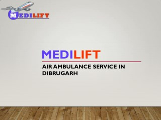 Medilift Air Ambulance Service in Dibrugarh Available at Best Fare