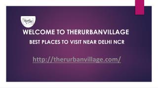 Best Places to Visit near Delhi - TheRurBanVillage