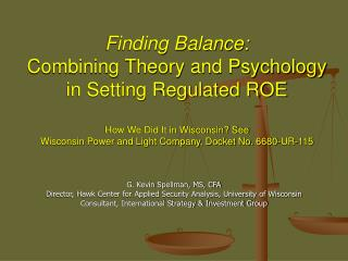 Finding Balance: Combining Theory and Psychology in Setting Regulated ROE   How We Did It in Wisconsin See Wisconsin Pow