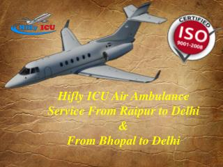 Get Fast and Low Fare Charge Air Ambulance from Raipur to Delhi