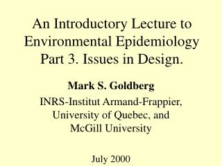 An Introductory Lecture to Environmental Epidemiology Part 3. Issues in Design.