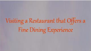 Visiting a Restaurant that Offers a Fine Dining Experience