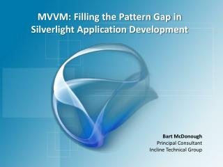 MVVM: Filling the Pattern Gap in Silverlight Application Development