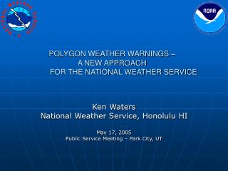 POLYGON WEATHER WARNINGS –  A NEW APPROACH 	FOR THE NATIONAL WEATHER SERVICE
