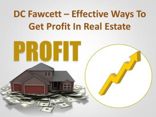 http://virtualcashflowinvesting.com/2016/12/09/dc-fawcett-effective-ways-to-get-profit-in-real-estate/