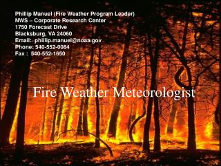 Phillip Manuel (Fire Weather Program Leader) NWS – Corporate Research Center 1750 Forecast Drive Blacksburg, VA 24060 Em
