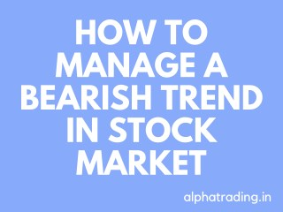 How to Manage a Bearish Trend in Stock Market Alpha Trading Investing Trading Persoanl Finance Passive Income