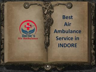 Now Hire Doctors Air Ambulance Service in Indore at Low Fare